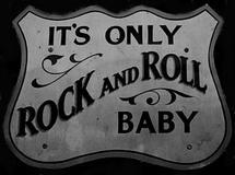 It's Only Rock'n'Roll Baby!